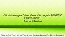 VW Volkswagen Driver Gear VW Logo MAGNETIC PARTS BOWL Review