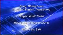 Bheeg Loon | Khamoshiyan | Lyrics & English Translation | Full Song