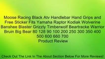 Moose Racing Black Atv Handlebar Hand Grips and Free Sticker Fits Yamaha Raptor Kodiak Wolverine Banshee Blaster Grizzly Timberwolf Beartracke Warrior Bruin Big Bear 80 128 90 100 200 250 300 350 400 500 600 660 700 Review
