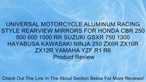 UNIVERSAL MOTORCYCLE ALUMINUM RACING STYLE REARVIEW MIRRORS FOR HONDA CBR 250 500 600 1000 RR SUZUKI GSXR 750 1300 HAYABUSA KAWASAKI NINJA 250 ZX6R ZX10R ZX12R YAMAHA YZF R1 R6 Review