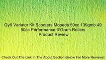 Gy6 Variator Kit Scooters Mopeds 50cc 139qmb 49 50cc Performance 6 Gram Rollers Review