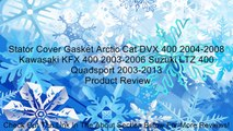 Stator Cover Gasket Arctic Cat DVX 400 2004-2008 Kawasaki KFX 400 2003-2006 Suzuki LTZ 400 Quadsport 2003-2013 Review