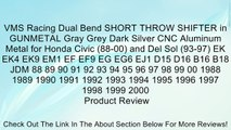 VMS Racing Dual Bend SHORT THROW SHIFTER in GUNMETAL Gray Grey Dark Silver CNC Aluminum Metal for Honda Civic (88-00) and Del Sol (93-97) EK EK4 EK9 EM1 EF EF9 EG EG6 EJ1 D15 D16 B16 B18 JDM 88 89 90 91 92 93 94 95 96 97 98 99 00 1988 1989 1990 1991 1992