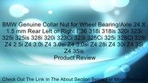 BMW Genuine Collar Nut for Wheel Bearing/Axle 24 X 1.5 mm Rear Left or Right E36 318i 318is 320i 323i 325i 325is 328i 320i 323Ci 323i 325Ci 325i 328Ci 328i Z4 2.5i Z4 3.0i Z4 3.0si Z4 3.0si Z4 28i Z4 30i Z4 35i Z4 35is Review