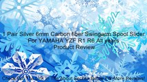 1 Pair Silver 6mm Carbon fiber Swingarm Spool Slider For YAMAHA YZF R1 R6 All years Review