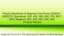 Polaris Sportsman & Magnum Fuel Pump 2520227, 3085275   Sportsman 325, 400, 500, 600, 700, MV7, 6X6   Magnum 325, 330, 500, 2X4, 4X4 Review