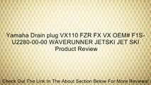Yamaha Drain plug VX110 FZR FX VX OEM# F1S-U2280-00-00 WAVERUNNER JETSKI JET SKI Review