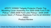 APDTY 035682 Tailgate Protector Plastic Top Moulding Cover Assembly For 2005-2008 Ford F150 Pickup / 2005-2008 Ford Lobo Pickup / 2006-2008 Lincoln Mark LT Pickup (Replaces Ford 5L3Z-9940602-AAA) Review