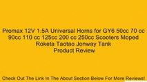 Promax 12V 1.5A Universal Horns for GY6 50cc 70 cc 90cc 110 cc 125cc 200 cc 250cc Scooters Moped Roketa Taotao Jonway Tank Review