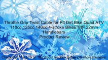 "Throttle Grip Twist Cable for Pit Dirt Bike Quad ATV 110cc 125cc 140cc 4-stroke Bikes 7/8"" 22mm Handlebars Review"
