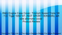 R&G Engine Case Cover: Triumph Speed Triple '08-'13 / Tiger 1050 '07- (NOT SPORT VERSION), left side alternator cover Review