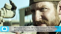 Michelle Obama, Bradley Cooper To Promote Accurate Hollywood Portrayals of Vets