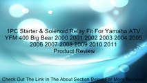 1PC Starter & Solenoid Relay Fit For Yamaha ATV YFM 400 Big Bear 2000 2001 2002 2003 2004 2005 2006 2007 2008 2009 2010 2011 Review