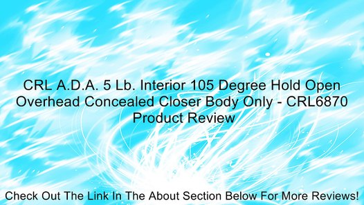 CRL A.D.A Interior 105 Degree Hold Open Overhead Concealed Closer Body 5 Lb