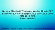 Genuine Mitsubishi Windshield Washer Nozzle SET 8265A047 8265A048 Eclipse 2006 2007 2008 2009 2010 2011 2012 Review