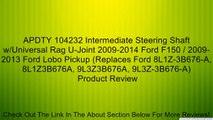 APDTY 104232 Intermediate Steering Shaft w/Universal Rag U-Joint 2009-2014 Ford F150 / 2009-2013 Ford Lobo Pickup (Replaces Ford 8L1Z-3B676-A, 8L1Z3B676A, 9L3Z3B676A, 9L3Z-3B676-A) Review
