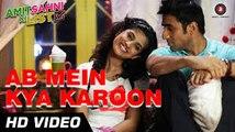 Ab Mein Kya Karoon Video Song (Amit Sahni Ki List) Full HD