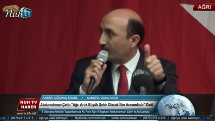 İl Danışma Meclisi Toplantısınıda Ak Parti Ağrı İl Başkanı Abdurrahman Çetin'in Açıklaması