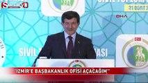 Davutoğlu: ''İzmir'e Başbakanlık ofisi açacağım''