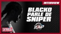 Blacko « Sniper, une amitié gâchée qui commence à se renouer » - Planète Rap