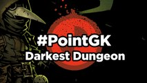 Darkest Dungeon - Point GK : l'antre de la folie