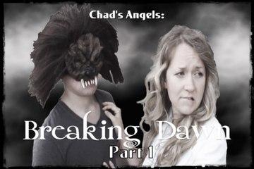 Chad's Angels episode 4: Breaking Dawn Part 1