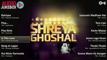 BEST OF SHREYA GHOSHAL - Audio Jukebox - Shreya Ghoshal Hits