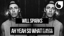 Will Sparks Ft. Wiley & Elen Levon - Ah Yeah So What (SCNDL Remix)