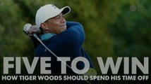 5TW: How Tiger Woods should spend his time off