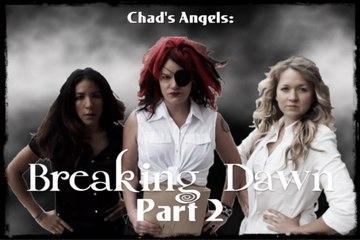 Chad's Angels episode 5: Breaking Dawn Part 2