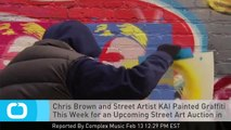 Chris Brown and Street Artist KAI Painted Graffiti This Week for an Upcoming Street Art Auction in Miami