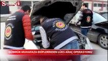 Gümrük muhafaza ekiplerinden lüks araç operasyonu