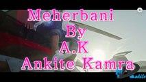 Meherbani - The Shaukeens - Ankite Kamra - Singer A.K - Ankite Kamra