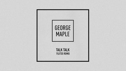 George Maple - Talk Talk - 11 LIT3S Remix