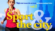 SPORT & The CITY - ✭ Full Album | Top Club House Hits Remixed for Fitness, Workout & Fun | vol.2