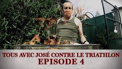 Tous avec José contre le Triathlon - Episode 4