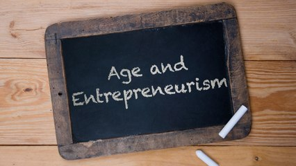 Age & Entrepreneurism: Are You Ever Too Old?