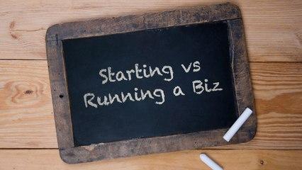 Starting Versus Running a Business