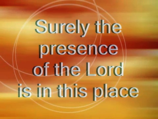 Surely The Presence Of The Lord Is In This Place.mpg - video dailymotion