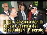 "Caserma dei Carabinieri a Pinerolo. Sopralluogo del Gen. Lavacca. ""Caserma subito"""
