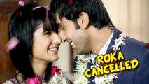 Ranbir Kapoor Cancels Roka With Katrina Kaif - Find Out