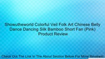 Showutheworld Colorful Veil Folk Art Chinese Belly Dance Dancing Silk Bamboo Short Fan (Pink) Review