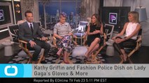 Kathy Griffin and Fashion Police Dish on Lady Gaga's Gloves & More