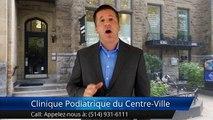 Clinique Podiatrique du Centre-Ville Montréal Commentaires | Clinique Podiatrique du Centre-Ville Montréal Reviews