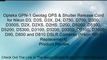 Opteka GPN-1 Geotag GPS & Shutter Release Cord for Nikon D3, D3S, D3X, D4, D750, D700, D300, D300S, D2X, D2XS, D2HS, D200, D5000, D5100, D5200, D5300, D3100, D3200, D3300, D7100, D7000, D90, D800 and D810 DSLR Cameras (Nikon GP-1 Replacement) Review