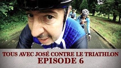 Tous avec José contre le Triathlon - Episode 6