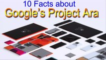 10 Facts about Google's Project Ara