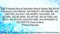 SSE Foldable Movie Shoulder Mount Spider Rig Kit for Panasonic AG-HMC40, AG-HMC42, AG-HMC80, AG-HMC150, AG-AC7, AG-AC8PJ, AG-AC90, AG-AC130A, AG-AC160A, AG-AF100, AG-AF105A, AG-3DA1, AG-DVC20, AG-DVX100B, AG-HPX250PJ & AG-HPX170 Camcorders Review