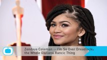 Zendaya Coleman -- I'm So Over Dreadlocks ... and the Whole Giuliana Rancic Thing