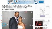 Jada Pinkett Smith Enjoys Watching Will Smith's Love Scenes With Margot Robbie
